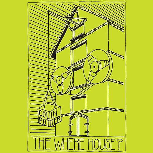 Alliance Colin Potter - The Where House?