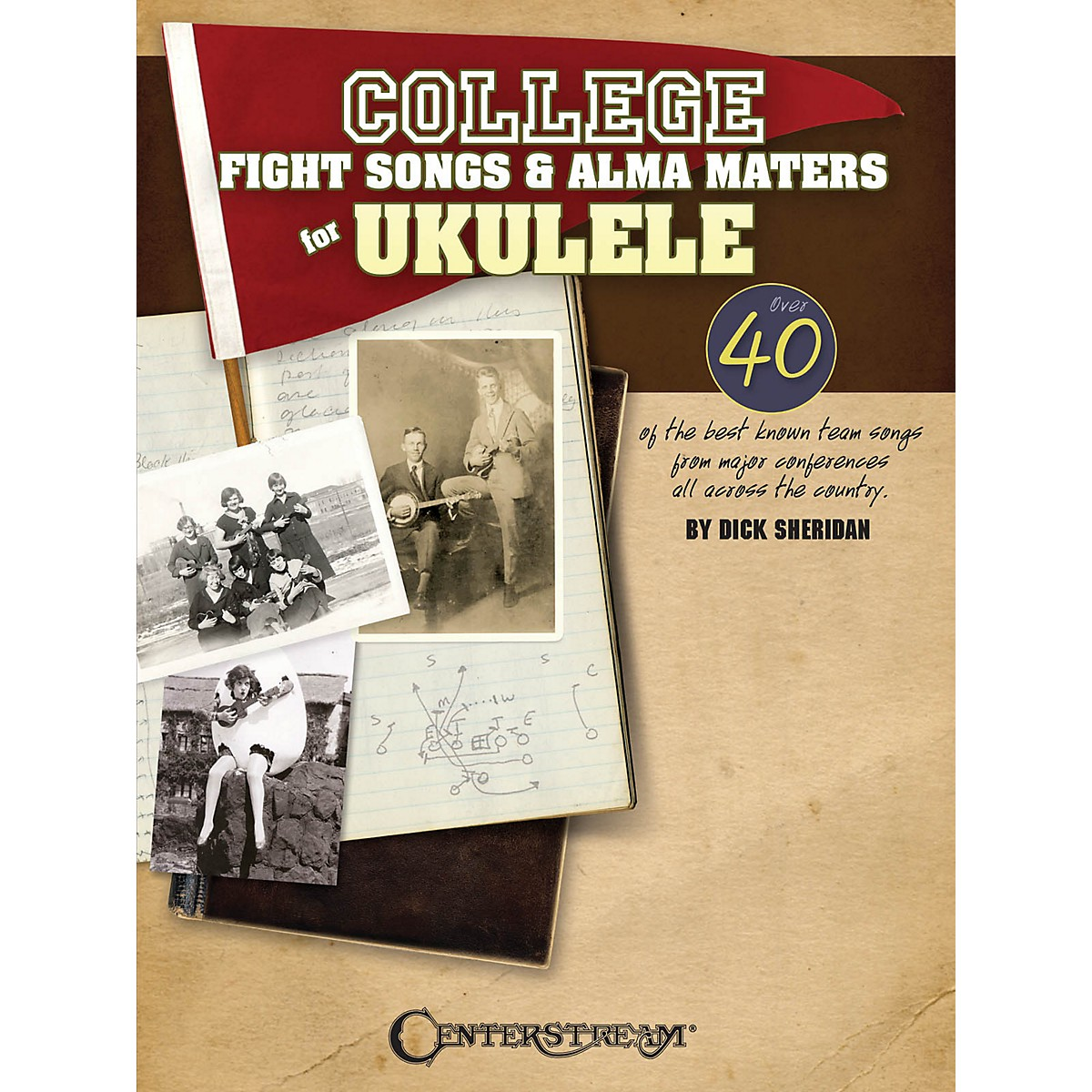Centerstream Publishing College Fight Songs & Alma Maters for Ukulele Fretted Series Softcover Written by Dick Sheridan