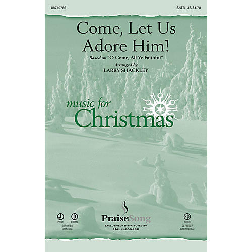 PraiseSong Come, Let Us Adore Him! CHOIRTRAX CD Arranged by Larry Shackley