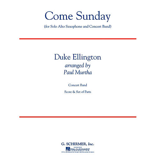 G. Schirmer Come Sunday (Alto Sax feature) Concert Band Level 3 Composed by Duke Ellington Arranged by Paul Murtha