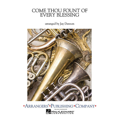Arrangers Come Thou Fount of Every Blessing Concert Band Level 2.5 Arranged by Jay Dawson