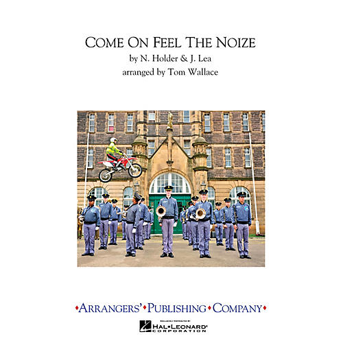 Arrangers Come on Feel the Noize Marching Band Level 3 by Quiet Riot Arranged by Tom Wallace