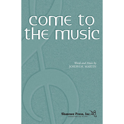 Shawnee Press Come to the Music SATB composed by Joseph M. Martin