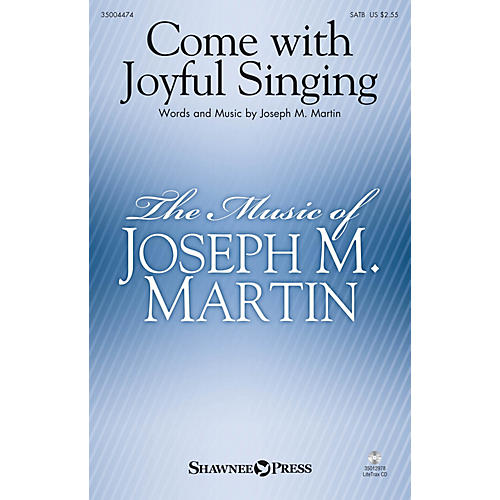 Shawnee Press Come with Joyful Singing SATB composed by Joseph M. Martin