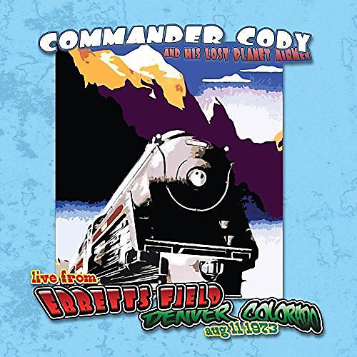 Alliance Commander Cody & His Lost Planet Airmen - Live At Ebbett's Field