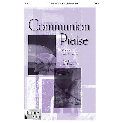 Epiphany House Publishing Communion Praise SATB composed by Dale Peterson