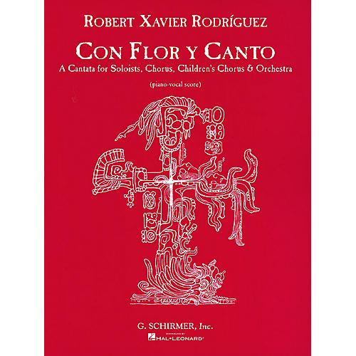 G. Schirmer Con Flor Y Canto (A Cantata for Soloists, Chorus & Orchestra) Voc Sc by Robert Xavier Rodríguez