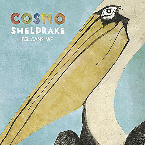 Alliance Cosmo Sheldrake - Pelicans We