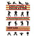 Applause Books Creating a Character (A Physical Approach to Acting) Applause Books Series Softcover by Moni Yakim thumbnail