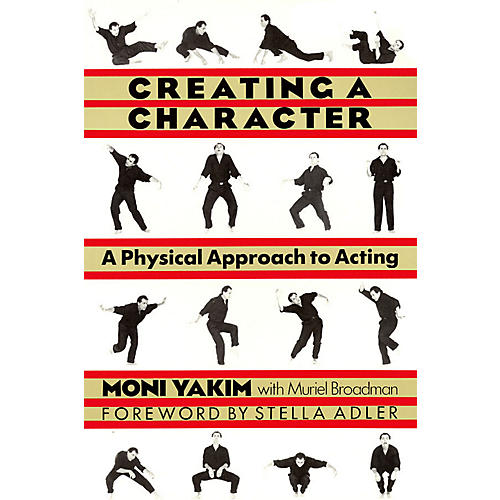 Applause Books Creating a Character (A Physical Approach to Acting) Applause Books Series Softcover by Moni Yakim