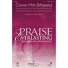 PraiseSong Crown Him (Majesty) SATB by Chris Tomlin arranged by Heather Sorenson