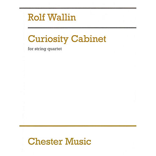 Chester Music Curiosity Cabinet (String Quartet) Music Sales America Series Composed by Rolf Wallin