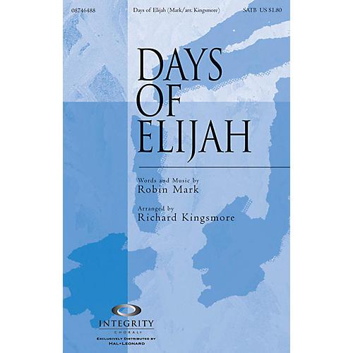 Integrity Music Days of Elijah SATB Arranged by Richard Kingsmore
