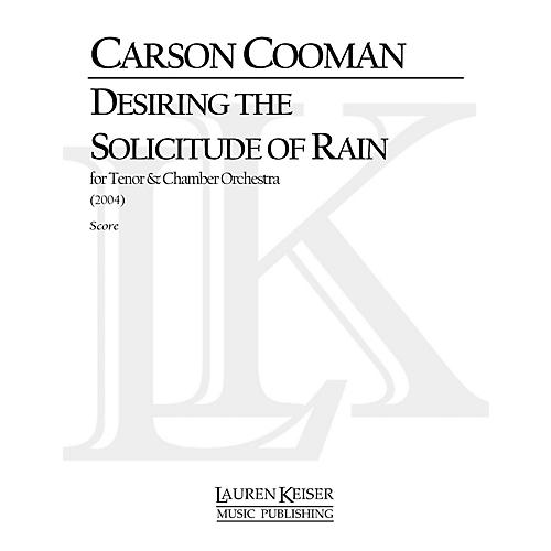 Lauren Keiser Music Publishing Desiring the Solicitude of Rain (Solo Tenor and Chamber Orchestra) LKM Music Series by Carson Cooman