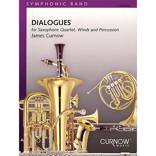 Curnow Music Dialogues (Saxophone Quartet with Concert Band) Concert Band Level 5 Composed by James Curnow