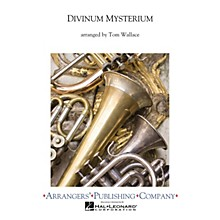 Arrangers Divinium Mysterium Concert Band Arranged by Tom Wallace
