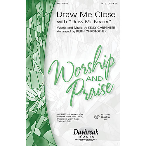 Daybreak Music Draw Me Close (with Draw Me Nearer) SATB arranged by Keith Christopher