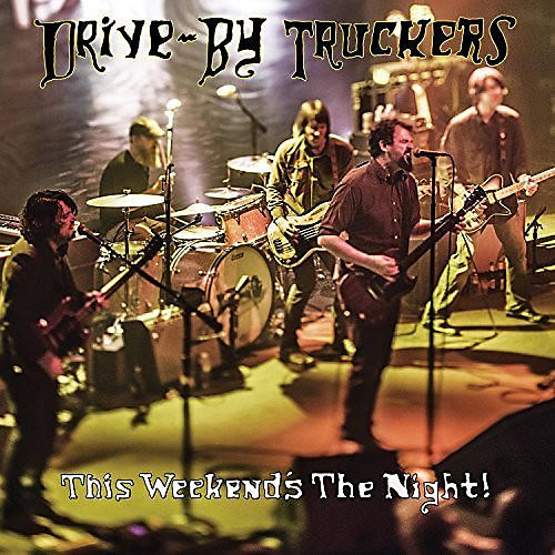 Alliance Drive-By Truckers - This Weekend's The Night: Highlights From It's Great To Be Alive