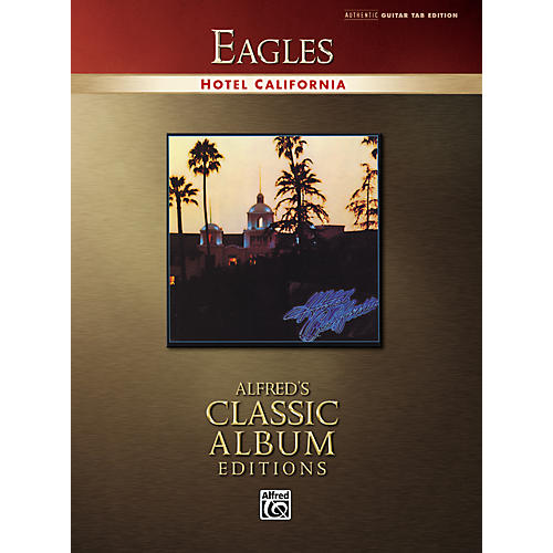 Alfred Eagles Hotel California Classic Albums Edition Guitar Tab Songbook