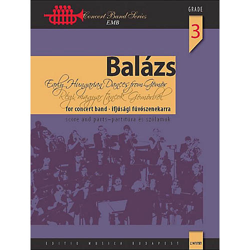 Editio Musica Budapest Early Hungarian Dances from Gömör Concert Band Level 3.5 Composed by Árpád Balázs