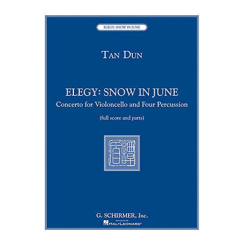 G. Schirmer Elegy: Snow in June (Concerto for Violoncello and Four Percussionists) Ensemble Series by Tan Dun