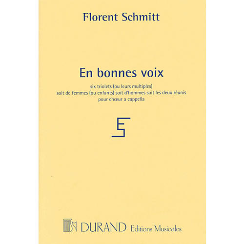 Editions Durand En bonnes voix (for 3 voices a cappella) SSA Composed by Florent Schmitt