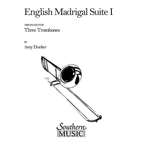 Southern English Madrigal Suite 1 (Trombone Trio) Southern Music Series Arranged by Amy Dunker