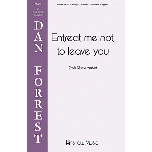 Hinshaw Music Entreat Me Not to Leave You TTBB composed by Dan Forrest
