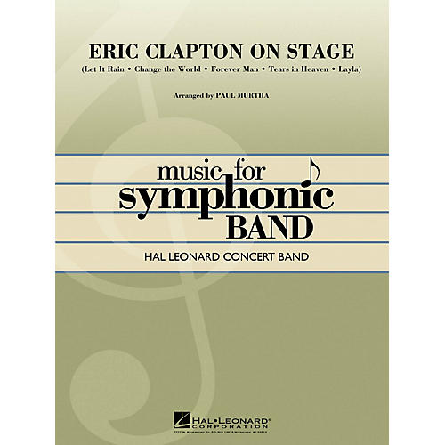 Hal Leonard Eric Clapton on Stage Concert Band Level 4 by Eric Clapton Arranged by Paul Murtha