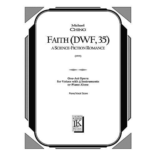 Lauren Keiser Music Publishing Faith (DWF, 35): A Science Fiction Romance (Opera Vocal Score) LKM Music Series  by Michael Ching