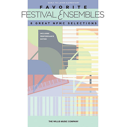 Willis Music Favorite Festival Ensembles - 8 Great NFMC Selections Willis Series by Various (Early to Later Elem)