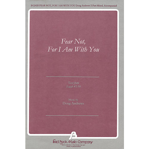 Fred Bock Music Fear Not, For I Am With You (text from Isaiah 41:10) 2 Part Mixed composed by Doug Andrews