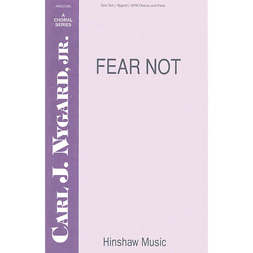 Hinshaw Music Fear Not SATB composed by Carl Nygard, Jr.