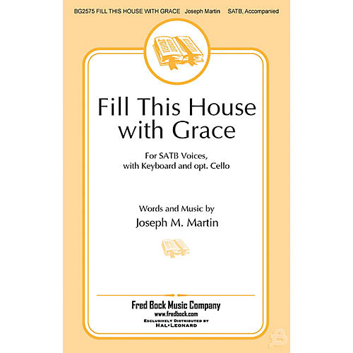 Fred Bock Music Fill This House with Grace SCORE AND CELLO PART Composed by Joseph M. Martin