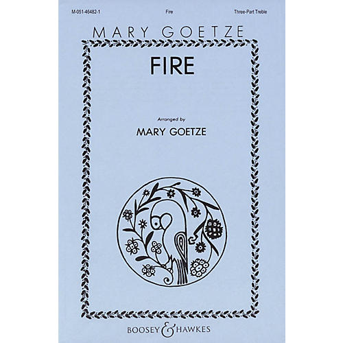 Boosey and Hawkes Fire (SSA and Piano) 3 Part Treble composed by Mary Goetze