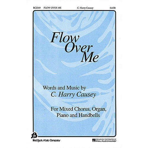 Fred Bock Music Flow Over Me SATB composed by C. Harry Causey