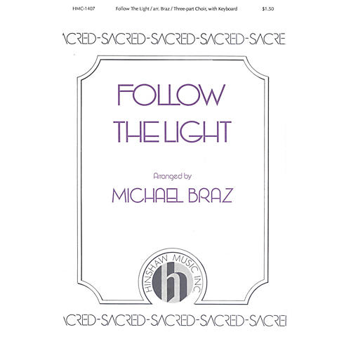 Hinshaw Music Follow the Light 3 Part arranged by Michael Braz