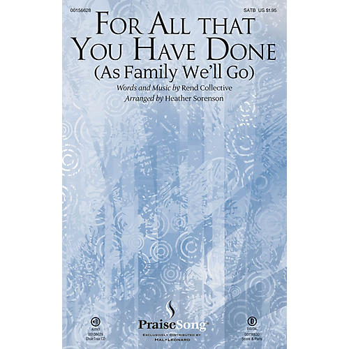 PraiseSong For All That You Have Done (As Family We'll Go) SATB by Rend Collective arranged by Heather Sorenson