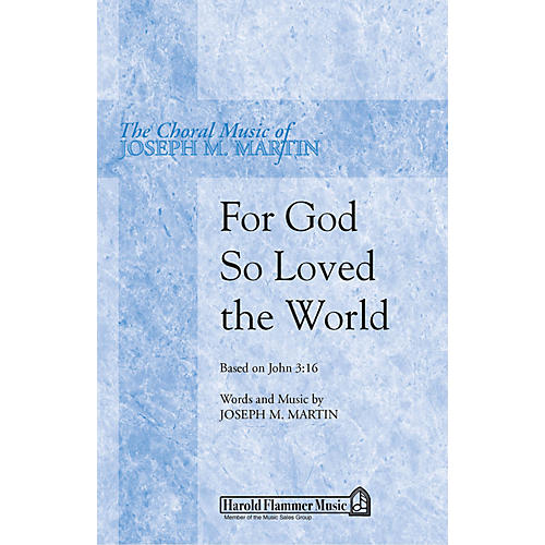 Shawnee Press For God So Loved the World (Based on John 3:16) SATB composed by Joseph M. Martin