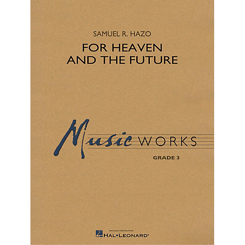 Hal Leonard For Heaven and the Future Concert Band Level 3 Composed by Samuel R. Hazo