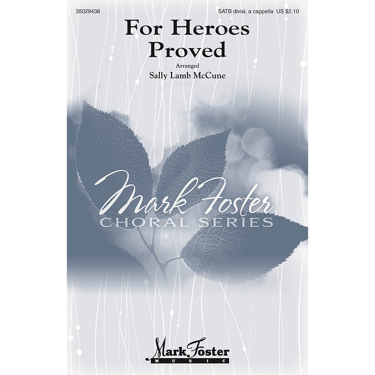 Mark Foster For Heroes Proved SATB arranged by Sally Lamb McCune