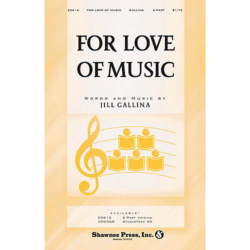 Shawnee Press For Love of Music 2-Part composed by Jill Gallina