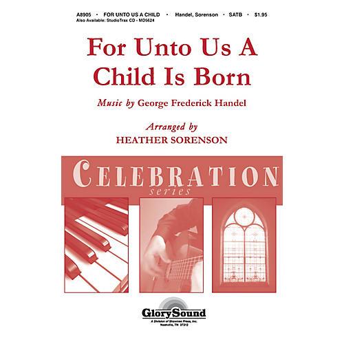 Shawnee Press For Unto Us a Child is Born (Shawnee Press Celebration Series) HANDBELLS (2-3) by Heather Sorenson