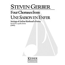 Lauren Keiser Music Publishing Four Choruses from Une Saison En Enfer (Rimbaud) SATB a cappella Composed by Steven Gerber