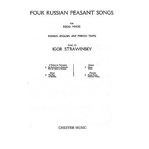 Chester Music Four Russian Peasant Songs (Upper or Lower Voices) CHORAL SCORE Composed by Igor Stravinsky