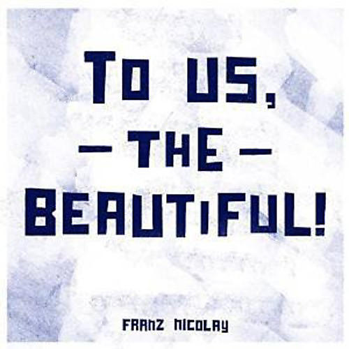Alliance Franz Nicolay - To Us the Beautiful