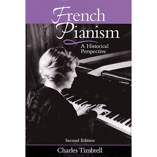 Amadeus Press French Pianism - Second Edition (A Historical Perspective) Amadeus Series Hardcover by Charles Timbrell