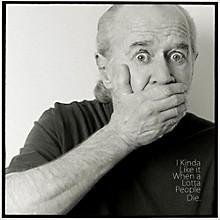 George Carlin - I Kinda Like It When A Lotta People Die