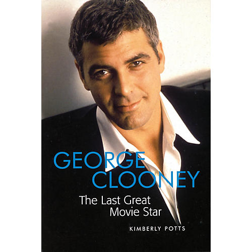 Applause Books George Clooney (The Last Great Movie Star) Applause Books Series Softcover Written by Kimberly J. Potts