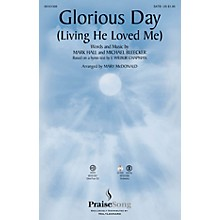 PraiseSong Glorious Day (Living He Loved Me) SATB by Casting Crowns arranged by Mary McDonald
